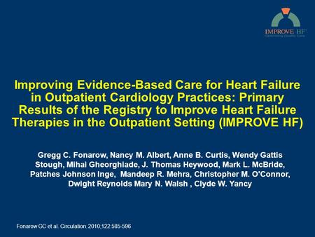 Improving Evidence-Based Care for Heart Failure in Outpatient Cardiology Practices: Primary Results of the Registry to Improve Heart Failure Therapies.