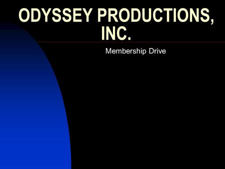 ODYSSEY PRODUCTIONS, INC. Membership Drive. Introduction The purpose of this presentation is to inform the public of Odyssey Productions fundraising drive.