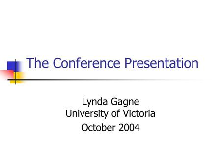 The Conference Presentation Lynda Gagne University of Victoria October 2004.