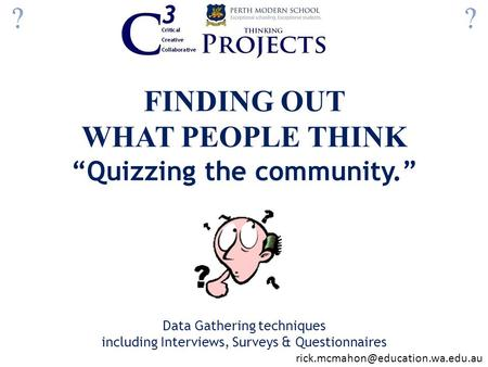 "FINDING OUT WHAT PEOPLE THINK ""Quizzing the community."" Data Gathering techniques including Interviews, Surveys & Questionnaires"