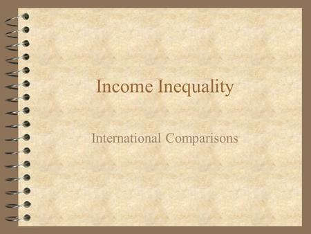 Income Inequality International Comparisons. Data Sources 4 Luxembourg Income Study -- uses survey income from 25 countries; data organized to maximize.