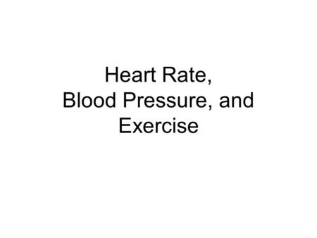 Heart Rate, Blood Pressure, and Exercise. Blood Pressure Made up of two numbers: –systolic blood pressure –diastolic blood pressure. Written as: Systolic/Diastolic.
