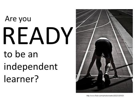Are you READY  to be an independent learner?
