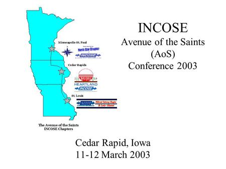 1 INCOSE Avenue of the Saints (AoS) Conference 2003 Cedar Rapid, Iowa 11-12 March 2003.