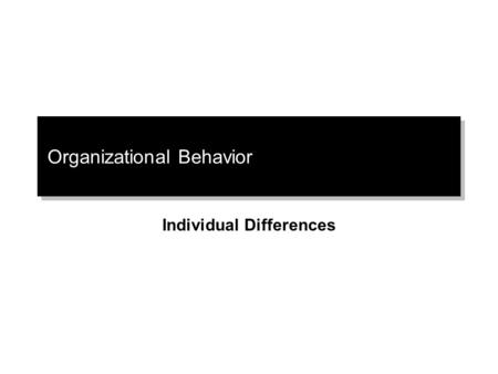 Organizational Behavior Individual Differences. © 2003 Prentice Hall Inc. All rights reserved.2–22–2 Organizational Behavior.