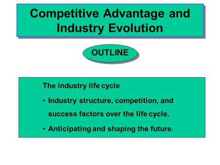 Competitive Advantage and Industry Evolution