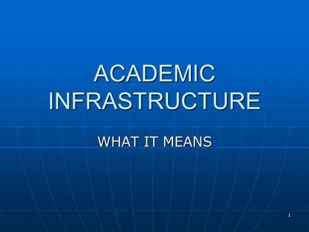1 ACADEMIC INFRASTRUCTURE WHAT IT MEANS. 2 ORIGINS Dearing report 1997 Dearing report 1997 Proposals: Proposals: framework for qualifications and awards.