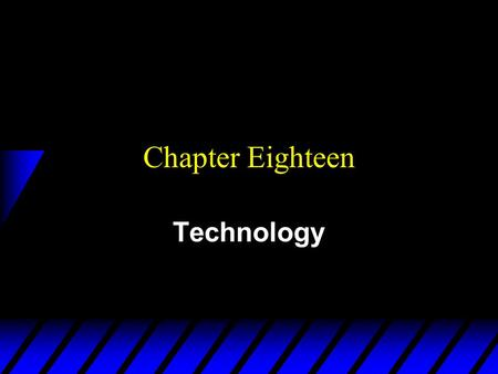 Chapter Eighteen Technology. Technologies  A technology is a process by which inputs are converted to an output.  E.g. labor, a computer, a projector,
