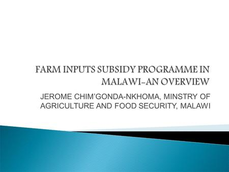 JEROME CHIM'GONDA-NKHOMA, MINSTRY OF AGRICULTURE AND FOOD SECURITY, MALAWI.
