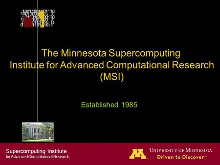 Supercomputing Institute for Advanced Computational Research © 2009 Regents of the University of Minnesota. All rights reserved. The Minnesota Supercomputing.