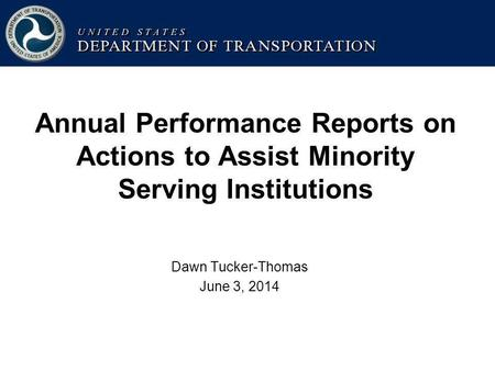 Annual Performance Reports on Actions to Assist Minority Serving Institutions Dawn Tucker-Thomas June 3, 2014.