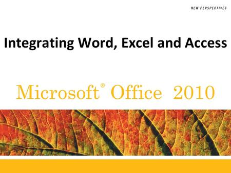 ® Microsoft Office 2010 Integrating Word, Excel and Access.