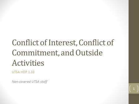 Conflict of Interest, Conflict of Commitment, and Outside Activities UTSA HOP 1.33 Non-covered UTSA staff 1.
