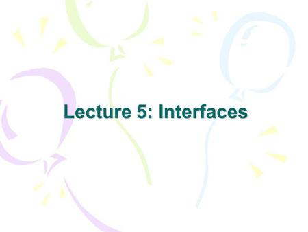 Lecture 5: Interfaces.