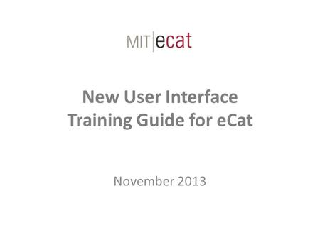 New User Interface Training Guide for eCat November 2013.