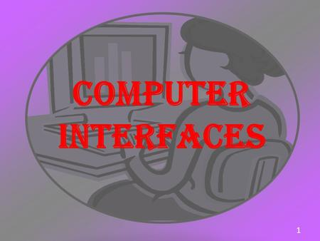 COMPUTER INTERFACES.