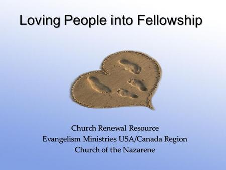 { Loving People into Fellowship Church Renewal Resource Evangelism Ministries USA/Canada Region Church of the Nazarene.