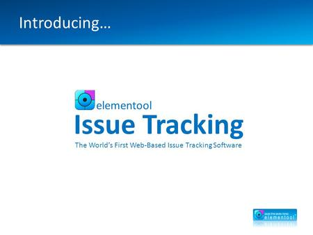 Introducing… elementool Issue Tracking The World's First Web-Based Issue Tracking Software.