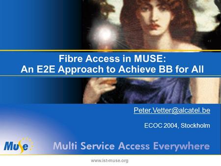 Fibre Access in MUSE: An E2E Approach to Achieve BB for All  ECOC 2004, Stockholm.