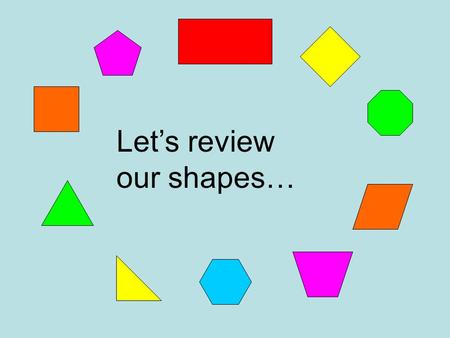 Let's review our shapes….