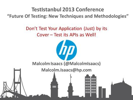 "TestIstanbul 2013 Conference ""Future Of Testing: New Techniques and Methodologies"" Don't Test Your Application (Just) by its Cover – Test its APIs as Well!"
