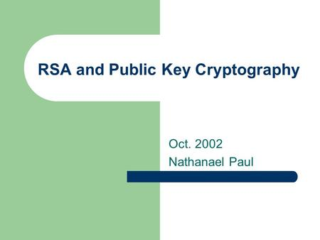 RSA and Public Key Cryptography Oct. 2002 Nathanael Paul.