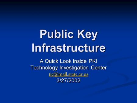 Public Key Infrastructure A Quick Look Inside PKI Technology Investigation Center 3/27/2002.