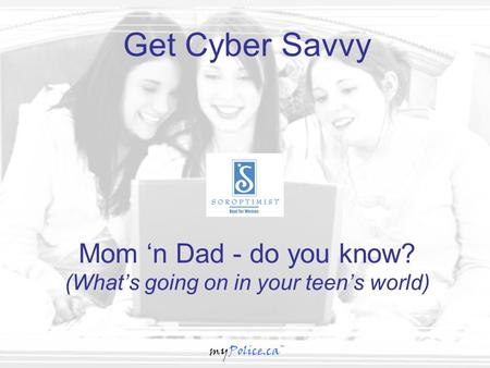 MyPolice.ca™ Mom 'n Dad - do you know? (What's going on in your teen's world) Get Cyber Savvy myPolice.ca™