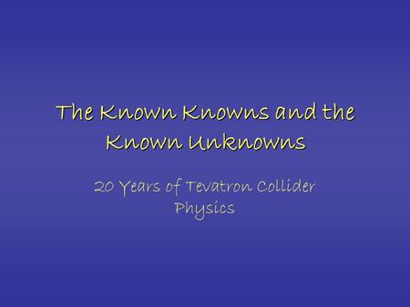 The Known Knowns and the Known Unknowns 20 Years of Tevatron Collider Physics.