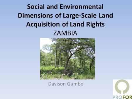 Social and Environmental Dimensions of Large-Scale Land Acquisition of Land Rights ZAMBIA Davison Gumbo.