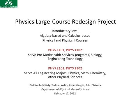 Physics Large-Course Redesign Project Introductory-level Algebra-based and Calculus-based Physics I and Physics II Courses PHYS 1101, PHYS 1102 Serve Pre-Med/Health.