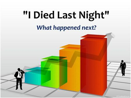 I Died Last Night What happened next?. Did you obey the gospel? What is gospel obedience? Rom 10:15-17 Submissive response to God's word due to hearing.