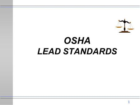 1 OSHA LEAD STANDARDS. 2 GENERAL INDUSTRY LEAD STANDARD 29 CFR 1910.1025 u SCOPE AND APPLICATION l Applies to all occupational exposure to lead except: