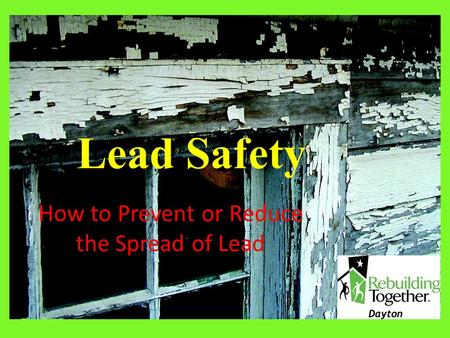 Lead Safety How to Prevent or Reduce the Spread of Lead.