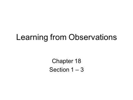 Learning from Observations Chapter 18 Section 1 – 3.