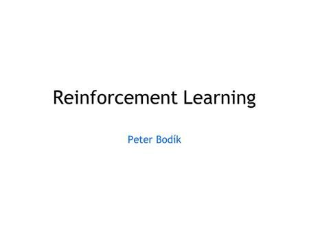 Reinforcement Learning Peter Bodík. Previous Lectures Supervised learning –classification, regression Unsupervised learning –clustering, dimensionality.