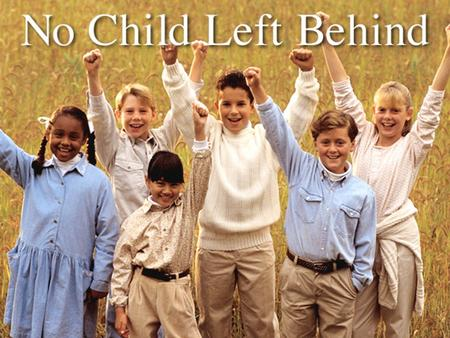 "No Child Left Behind The reauthorization of the Elementary and Secondary Education Act (ESEA), also known as the ""No Child Left Behind Act,"" will have."