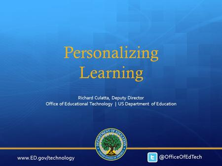 Personalizing Learning Richard Culatta, Deputy Director Office of Educational Technology | US Department of