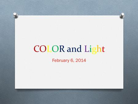 COLOR and Light February 6, 2014.