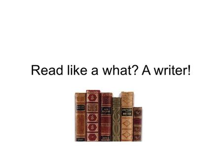 Read like a what? A writer!