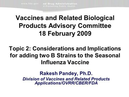 Vaccines and Related Biological Products Advisory Committee 18 February 2009 Topic 2: Considerations and Implications for adding two B Strains to the Seasonal.
