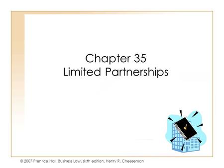 19 - 133 - 1 © 2007 Prentice Hall, Business Law, sixth edition, Henry R. Cheeseman Chapter 35 Limited Partnerships.