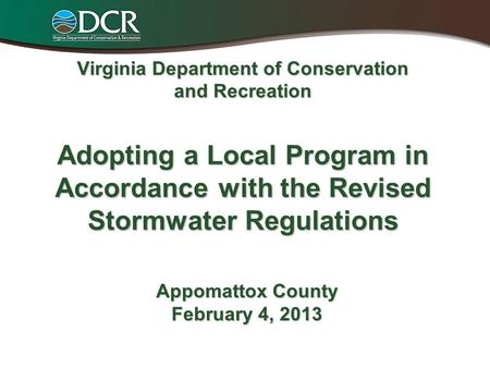 Virginia Department of Conservation and Recreation Adopting a Local Program in Accordance with the Revised Stormwater Regulations Appomattox County February.