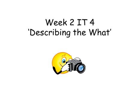 Week 2 IT 4 'Describing the What'. This teacher led activity aims to introduce how adjectives describe nouns. This activity is addressing the 'What' from.
