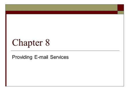 Providing E-mail Services Chapter 8 Providing E-mail Services.