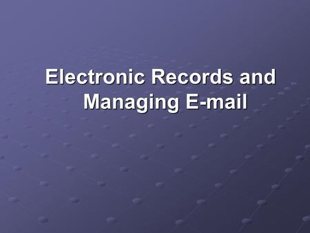 "Electronic Records and Managing E-mail. Electronic Records Connecticut Uniform Electronic Transactions Act (CGS §1-266 to 1-286) §1-267 (7) defines ""electronic."