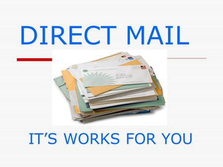 DIRECT MAIL IT'S WORKS FOR YOU. SPEAKER: MICHAEL HOVANEC SMALL BUSINESS SPECIALIST ALASKA DISTRICT.