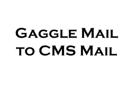 Gaggle Mail to CMS Mail. To forward Gaggle email to CMS mail, log in and click on My Account.