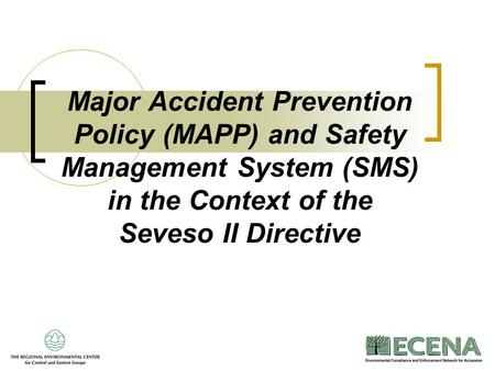 Major Accident Prevention Policy (MAPP) and Safety Management System (SMS) in the Context of the Seveso II Directive.