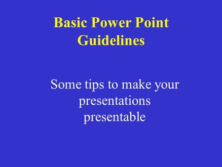 Basic Power Point Guidelines